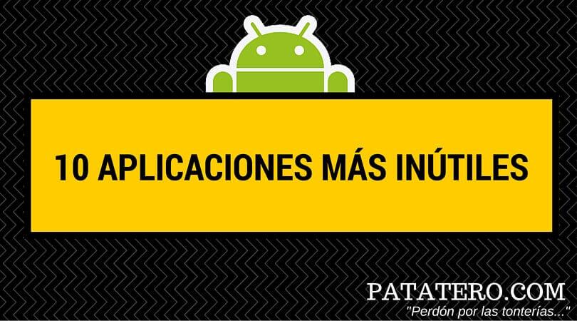 Las 10 aplicaciones más inútiles para Android